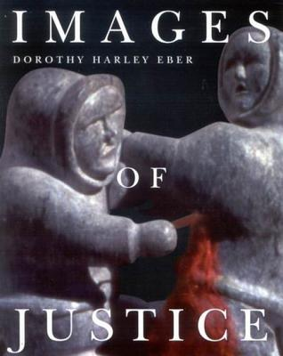 Image for Images of Justice: A Legal History of the Northwest Territories and Nunavut As Traced Through the Yellowknife Courthouse Collection of Inuit Sculpture
