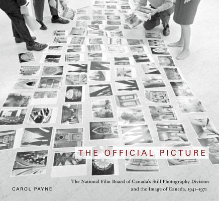 Image for The Official Picture: The National Film Board of Canada's Still Photography Division and the Image of Canada, 1941-1971 (McGill-Queen's/Beaverbrook Canadian Foundation Studies in Art History)