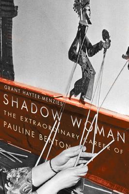 Shadow Woman: The Extraordinary Career of Pauline Benton, Hayter-Menzies, Grant