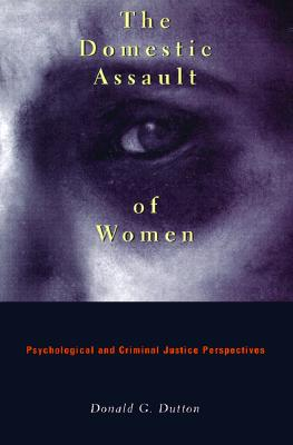 Image for The Domestic Assault of Women: Psychological and Criminal Justice Perspectives