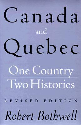 Canada and Quebec: One Country, Two Histories, Revised Edition, Brothwell, Robert