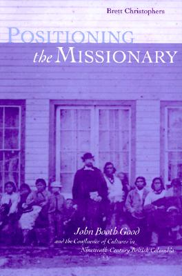 Positioning the Missionary: John Booth Good and the Colonial Confluence of Cultures, Christophers, Brett