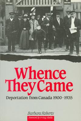 Whence They Came: Deportation from Canada 1900 - 1935 (NONE), ROBERTS, Barbara