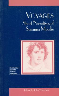 Voyages : Short Novels of Susanna Moodie, Thurston,John (ed)