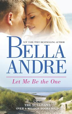 Let Me Be The One (The Sullivans), Bella Andre