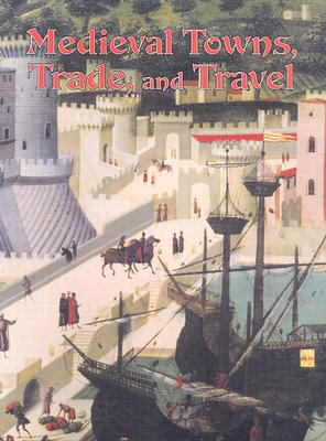 Image for Medieval Towns, Trade, and Travel (Medieval World)