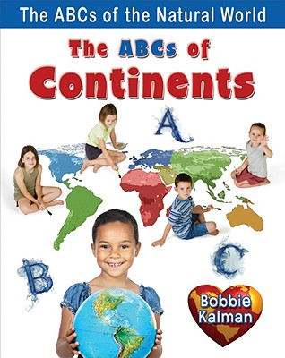 The ABCs of Continents (The ABCs of the Natural World), Kalman, Bobbie