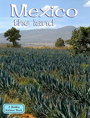 Mexico the Land (Lands, Peoples, & Cultures (Paperback)), Kalman, Bobbie