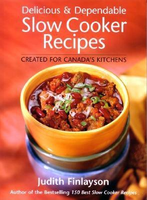 Image for Delicious and Dependable Slow Cooker Recipes : Created for Canada's Kitchens