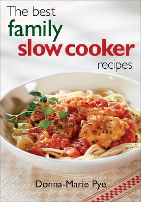 The Best Family Slow Cooker Recipes, Donna-Marie Pye
