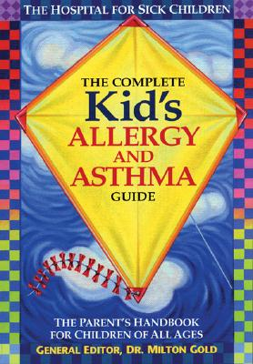 Complete Kids Allergy and Asthma Guide : The Parents Handbook for Children of All Ages, MILTON GOLD