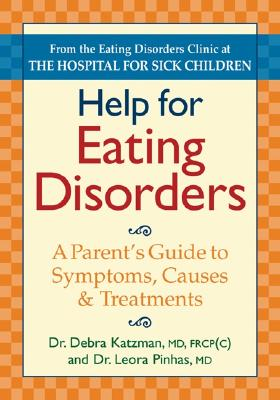 Help for Eating Disorders: A Parent's Guide to Symptoms, Causes and Treatment, Dr. Debra K. Katzman MD  FRCP(C), Dr. Leora Pinhas MD