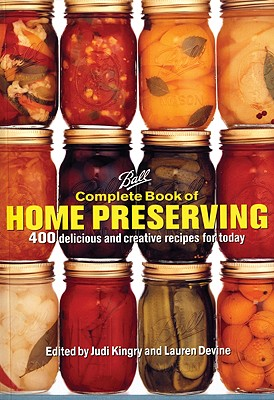Ball Complete Book of Home Preserving, Judi Kingry, Lauren Devine