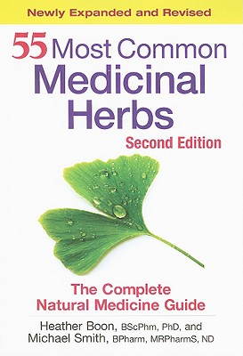 55 Most Common Medicinal Herbs: The Complete Natural Medicine Guide, Boon BScPhm  PhD, Dr. Heather; Smith BPharm  MRPharmS  ND, Michael