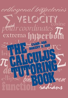 The Calculus Tutoring Book, Ash, Carol; Ash, Robert B.
