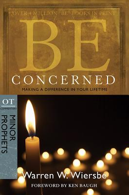 Image for Be Concerned (Minor Prophets): Making a Difference in Your Lifetime (The BE Series Commentary)