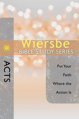 Image for The Wiersbe Bible Study Series: Acts: Put Your Faith Where the Action Is