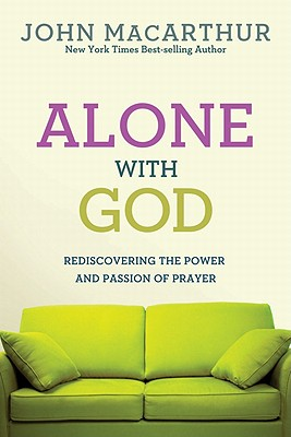Image for Alone with God: Rediscovering the Power and Passion of Prayer (John MacArthur Study)
