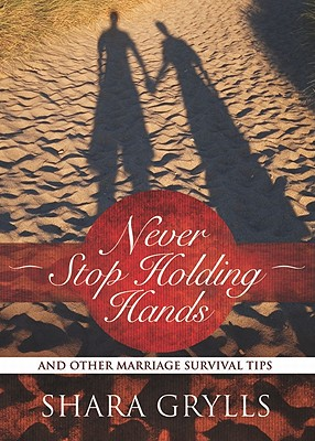 Image for Never Stop Holding Hands: And Other Marriage Survival Tips
