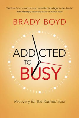 Image for Addicted to Busy: Recovery for the Rushed Soul