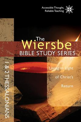 Image for The Wiersbe Bible Study Series: 1 & 2 Thessalonians: Living in Light of Christ's Return