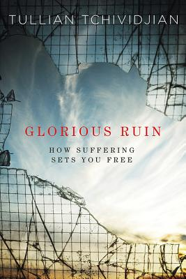 Glorious Ruin: How Suffering Sets You Free, Tchividjian, Tullian