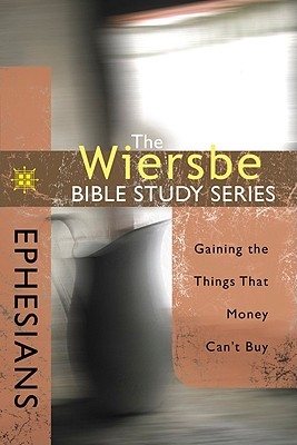 Image for The Wiersbe Bible Study Series: Ephesians: Gaining the Things That Money Can't Buy