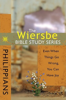 Image for The Wiersbe Bible Study Series: Philippians: Even When Things Go Wrong, You Can Have Joy