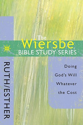 Image for The Wiersbe Bible Study Series: Ruth / Esther: Doing God's Will Whatever the Cost