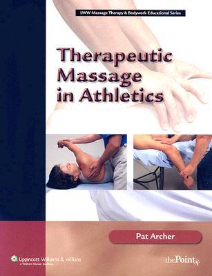 Therapeutic Massage in Athletics (Lww Massage Therapy & Bodywork Educational Series), Archer MS  ATC  LMP, Pat
