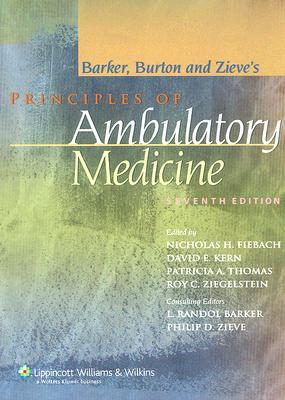 Principles of Ambulatory Medicine (Principles of Ambulatory Medicine (Barker)), Barker MD, L. Randol [Editor]; Fiebach MD, Nicholas H. [Editor]; Kern MD  MPH, David E. [Editor]; Thomas MD, Patricia A. [Editor]; Ziegelstein MD, Roy C. [Editor]; Zieve MD, Philip D. [Editor];
