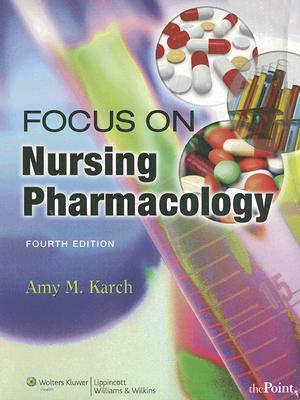 Focus on Nursing Pharmacology, Karch RN  MS, Amy M.