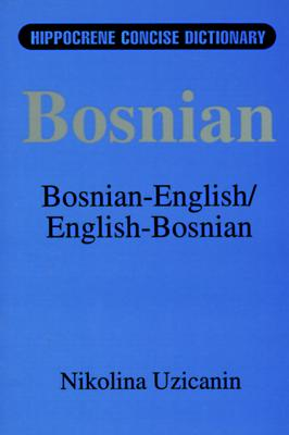 Bosnian-English / English-Bosnian Concise Dictionary, Uzicanin, Nikolina S.