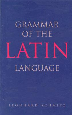 Grammar of the Latin Language, Leonhard, Ph.D. Schmitz