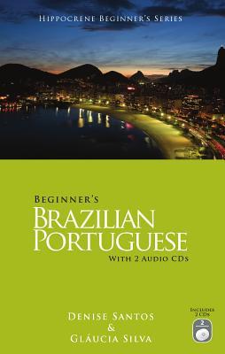 Beginner's Brazilian Portuguese with 2 Audio CDs, Santos, Denise; Silva, Glaucia