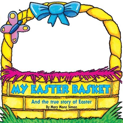 My Easter Basket: And the True Story of Easter, Simon, Mary Manz