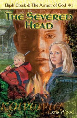 Image for The Severed Head (Bk 1 Elijah Creek & The Armor Of God)