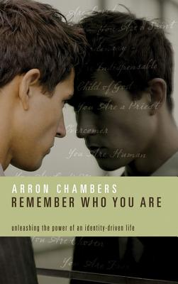 Image for Remember Who You Are: Unleashing the Power of an Identity-Driven Life