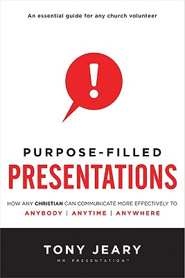 Image for Purpose-Filled Presentations: How Any Christian Can Communicate More Effectively to Anybody, Anytime, Anywhere
