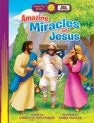 Amazing Miracles of Jesus (Happy Day Books: Bible Stories), Happy Day