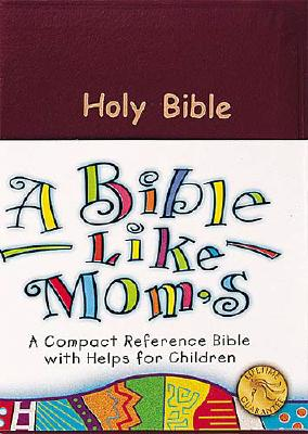 Image for A Bible Like Mom's: A Compact Reference Bible with Helps for Children