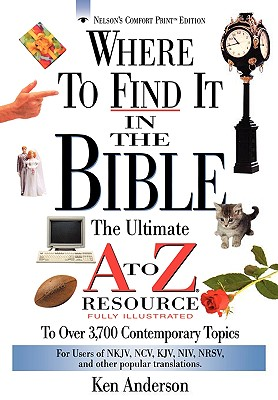 Where to Find It in the Bible: The Ultimate A to Z Resource, Ken Anderson  (Author), John Hayes (Illustrator)