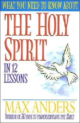 What You Need to Know About the Holy Spirit in 12 Lessons: The What You Need to Know Study Guide Series, Anders, Max