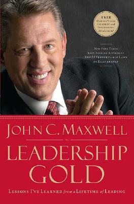 Leadership Gold: Lessons I've Learned from a Lifetime of Leading, John C. Maxwell