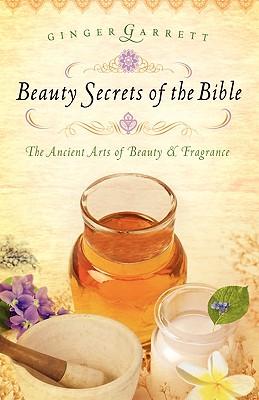 Beauty Secrets of the Bible, Ginger Garrett
