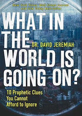 What in the World is Going On?: 10 Prophetic Clues You Cannot Afford to Ignore, Jeremiah, David