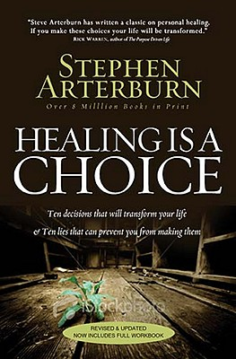 Healing Is a Choice: 10 Decisions That Will Transform Your Life and 10 Lies That Can Prevent You From Making Them, Arterburn, Stephen