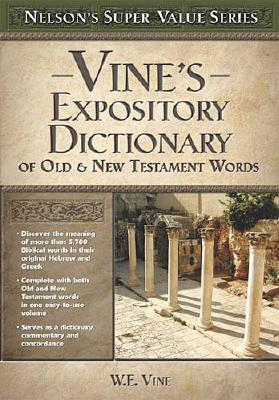 Vine's Expository Dictionary of the Old and   New Testament Words (Super Value Series), Vine, W. E.
