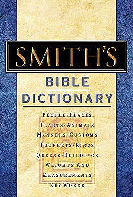 Smith's Bible Dictionary: More than 6,000 Detailed Definitions, Articles, and Illustrations, William Smith