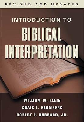 Introduction to Biblical Interpretation, Revised Edition, Dr. William W. Klein, Dr. Craig L. Blomberg, Dr. Robert L. Hubbard Jr.